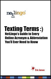 Texting Terms: NetLingo's Guide to Every Online Acronym and Abbreviation You'll Ever Need to Know